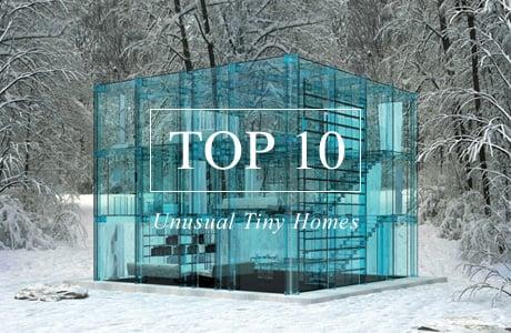 Top 10 Unusual Tiny Homes